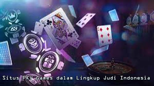 Situs PKV Games Dalam Lingkup Judi Indonesia